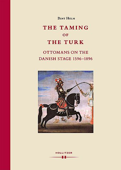 Cover The Taming of the Turk: Ottomans on the Danish Stage 1596-1896
